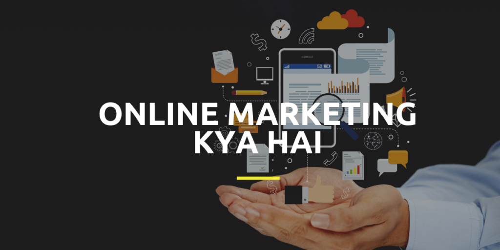 Online Marketing kya hai aiye samjhte hai.