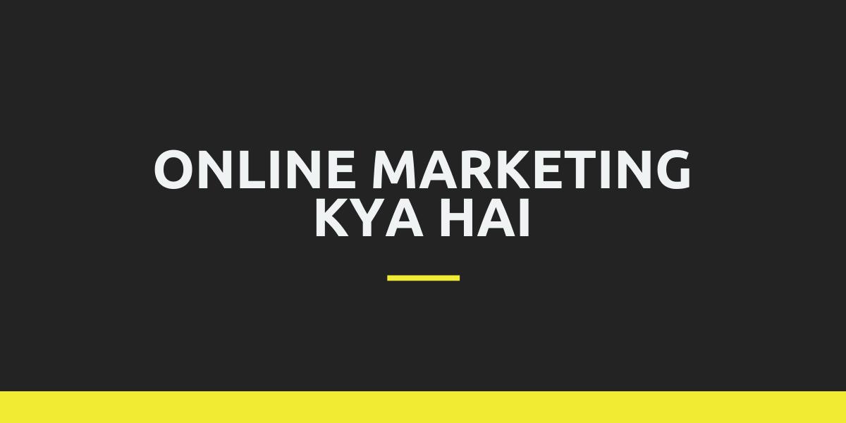 Online Marketing Kya hai